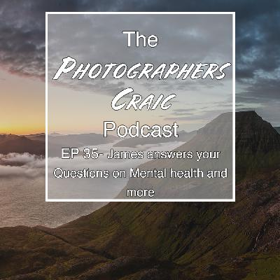 EP 35: Photography Q&A with James - mental health - advertising &marketing