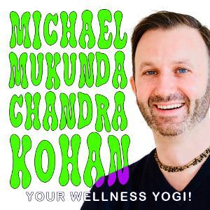 EP 28 - MICHAEL MUKUNDA CHANDRA KOHAN - YOGA!