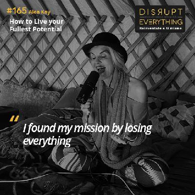 Alea Kay: how to align yourself with the divine and live your fullest potential - Disrupt Everything #165