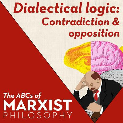 Dialectical logic: contradiction and opposition | The ABCs of Marxist philosophy (Part 6)