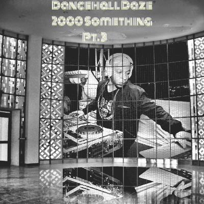 Dancehall Daze 2000 Something Part 3 #MixTapeMonday Week 110