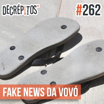 Decrépitos 262 - Fake News da Vovó