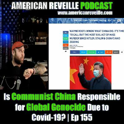 Is Communist China Responsible for Global Genocide Due to Covid-19? | Ep 155