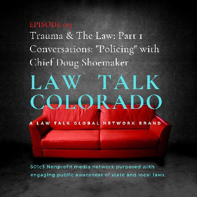 "013. Conversations: Trauma & The Law: ""Policing"" With Chief Doug Shoemaker"