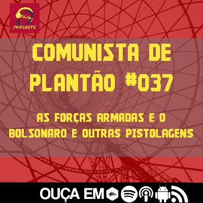 Comunista de Plantão #037: As Forças Armadas e o Bolsonaro e outras pistolagens