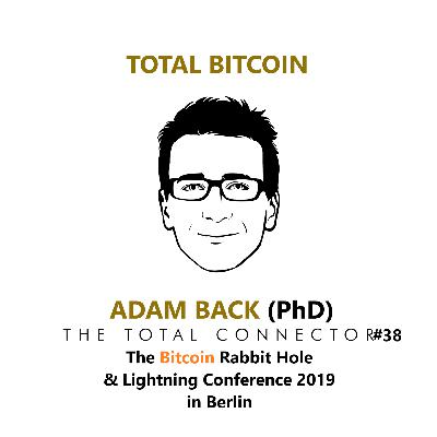 TheTotalConnector #38: Adam Back (PhD) - The Bitcoin Rabbit Hole & The Lightning Conference 2019 in Berlin.