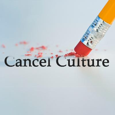 Episode 134: Cancel Culture