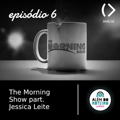 6. The Morning Show part. Jessica Leite