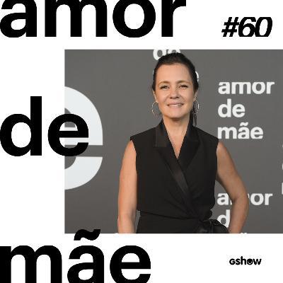 Amor de Mãe - #60: Adriana Esteves fala sobre o fim de Thelma e revela sonho de nova parceria com Regina Casé