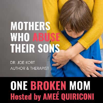 Mothers Who Abuse Their Sons with Dr. Joe Kort