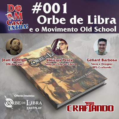 Dm Cast EXTRA!: Orbe de Libra e o Movimento Old School