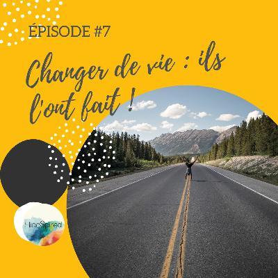 #7 - Changer de vie, ils l'ont fait !