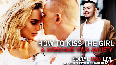 How To Kiss The Girl & Overcoming Your Anxiety! | Social QNA Live! Ep #11