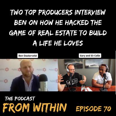 70. Two Top Producers Interview Ben on How He Hacked the Game of Real Estate To Build a Life He Loves