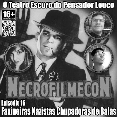 NecrofilmecoN 16 - Faxineiras Nazistas Chupadoras de Balas