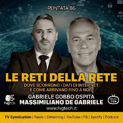 86 - Le reti della rete. Gabriele Gobbo con Massimiliano de Gabriele