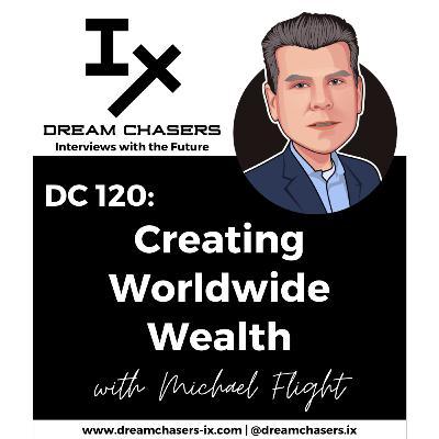 DC120: Michael Flight - Creating Worldwide Wealth