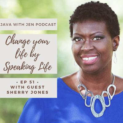 Ep 51- Change your Life by Speaking Life with Sherry Jones