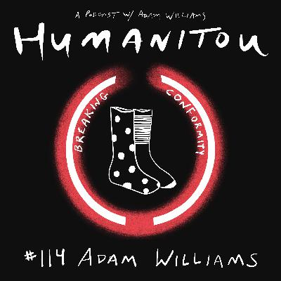 114: Adam Williams, on breaking conformity & the profound power of mismatching your socks