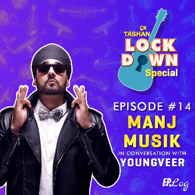 Ep 14: 9x Tashan Lockdown Special ft. Manj Musik