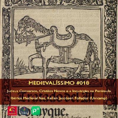#018: Judeus Conversos, Cristãos Novos e a Inquisição na Península Ibérica Medieval feat. Kellen Jacobsen Follador (Unicamp)