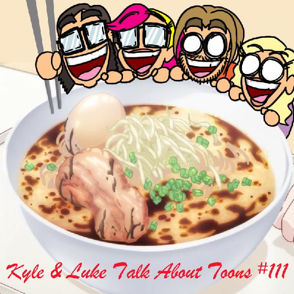 Kyle and Luke Talk About Toons #111: Everybody Loves Ramen