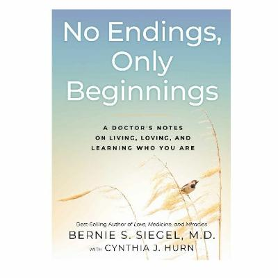 Podcast 824:  No Endings, Only Beginnings with Dr. Bernie Siegel