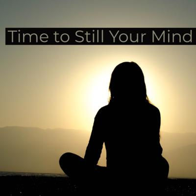 Time to Still Your Mind