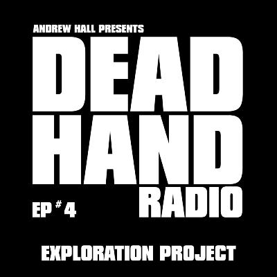 DEAD HAND RADIO EPISODE #4 - HEATHER @ EXPLORATION PROJECT
