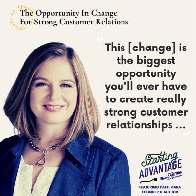 The Opportunity In Change For Strong Customer Relations with Patti Mara