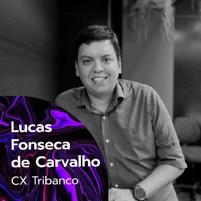 #007 - Conquistando a confiança da liderança - com Lucas Fonseca de Carvalho