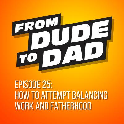 How To Attempt Balancing Work and Fatherhood