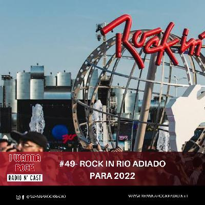 I Wanna Rock #49- Rock in Rio adiado para 2022