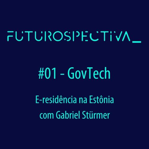 Futurospectiva #01 - GovTech - E-residência na Estonia com Gabriel Sturmer