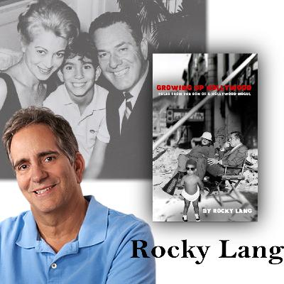 """Harvey Brownstone Interviews Movie and TV Producer, Director and Screenwriter, Rocky Lang, Author of """"Growing Up Hollywood: Tales from the Son of a Hollywood Mogul"""""""