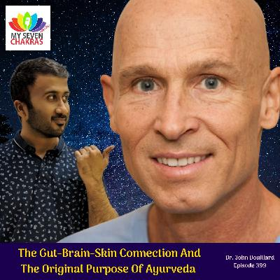 The Gut-Brain-Skin Connection And The Original Purpose Of Ayurveda With Dr. John Douillard