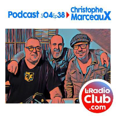 S04Ep38 LeRadioClub avec Christophe Marceaux (Long PodCast)