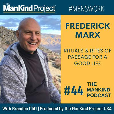 Rituals & Rites Of Passage For A Good Life | Frederick Marx | Ep #044