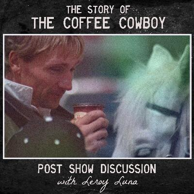 Post Show - The Story of the Coffee Cowboy (with Leroy Luna) **Premium Feed Free for September**