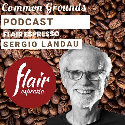 Common Grounds Podcast with Flair Espresso Inventor Sergio Landau