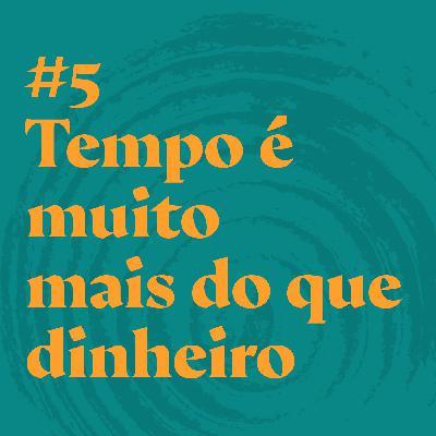 #5 Tempo é muito mais do que dinheiro  feat. Morena Cardoso