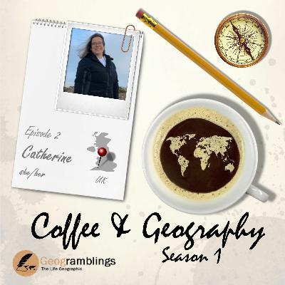 Coffee & Geography S01E02 Catherine Owen (UK)