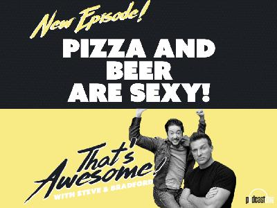 Pizza and Beer Are Sexy!