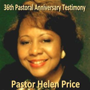Pastor Helen Price-36th Pastoral Anniversary Testimony