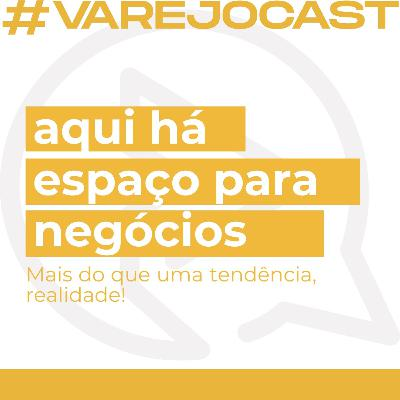 Aqui há espaço para negócios - Varejocast
