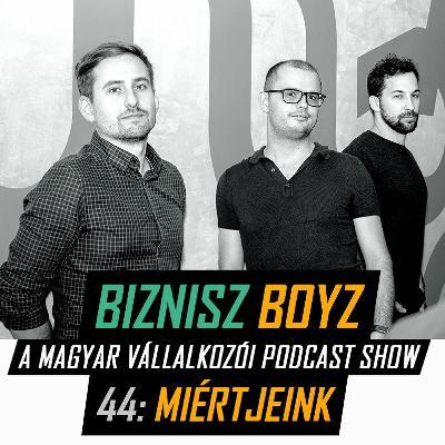 44. Miértjeink - A dolgok, amik mozgatnak minket | Biznisz Boyz Podcast