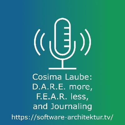 Cosima Laube about D.A.R.E. more, F.E.A.R. less, and Journaling