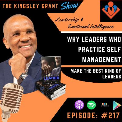 KGS217 | Why Leaders Who Practice Self Management Make The Best Kind Of Leaders by Kingsley Grant