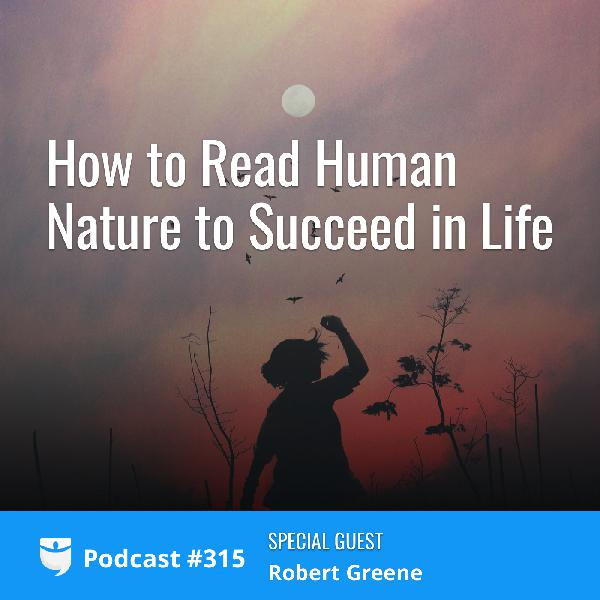 #315: How to Read Human Nature to Succeed in Life with Bestselling Author Robert Greene