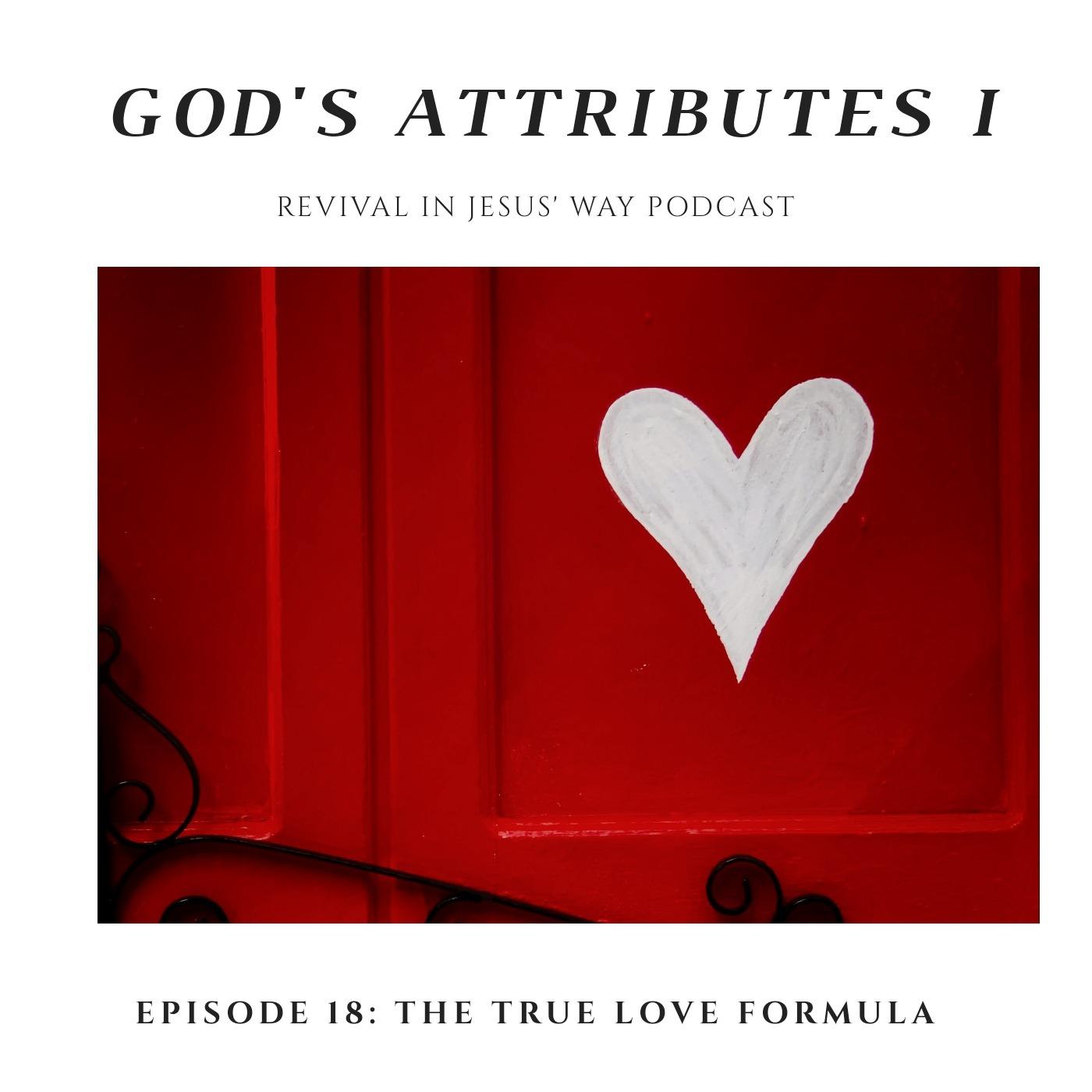 Podcast 18: Foundation Seven: Test Love Through the True Love Formula; Understanding God's attributes 1